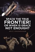 Space the True Frontier! or When Is Grace Not Enough?