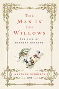 The Man in the Willows: The Life of Kenneth Grahame