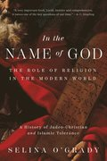 In the Name of God: The Role of Religion in the Modern World: A History of Judeo-Christian and Islamic Tolerance