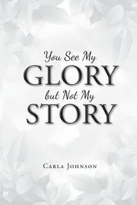 You See My Glory but Not My Story