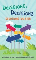Decisions, Decisions Devotions for Kids: Featuring 40 Fun, Choose-An-Ending Stories
