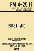 First Aid - FM 4-25.11 US Army Field Manual (2002 Civilian Reference Edition)