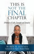 This is Not the Final Chapter: A Memoir of Faith, Strength and Tenacity