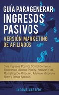 Guia Para Generar Ingresos Pasivos Version Marketing de Afiliados