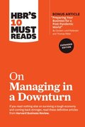 HBR's 10 Must Reads on Managing in a Downturn, Expanded Edition (with bonus article 'Preparing Your Business for a Post-Pandemic World' by Carsten Lund Pedersen and Thomas Ritter)