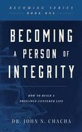 Becoming a Person of Integrity: How to Build a Principle-Centered Life