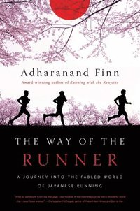 Way Of The Runner - A Journey Into The Fabled World Of Japanese Running