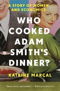 Who Cooked Adam Smith`s Dinner? - A Story Of Women And Economics