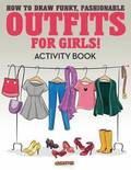 How to Draw Funky, Fashionable Outfits for Girls! Activity Book