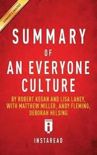 Summary of An Everyone Culture by Robert Kegan and Lisa Lahey, with Matthew Miller, Andy Fleming, Deborah Helsing Includes Analysis