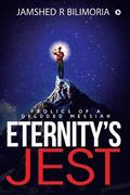 Eternity's Jest: Frolics of a Deluded Messiah
