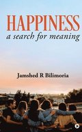 Happiness: a search for meaning