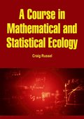 Course in Mathematical and Statistical Ecology