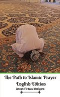 The Path to Islamic Prayer English Edition