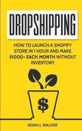 Dropshipping: How to Launch a Shopify Store in 1 Hour and Make $1000+ Each Month Without Inventory