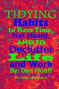Tidying habits to have time, not hoard, and to declutter life and work