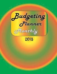 Budgeting Planner Monthly 2018: Budget Book Monthly Bill Organizer Budget Worksheet Finance Planner Debt Tracker for Adults