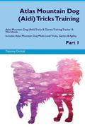 Atlas Mountain Dog (Aidi) Tricks Training Atlas Mountain Dog Tricks & Games Training Tracker & Workbook. Includes: Atlas Mountain Dog Multi-Level Tric
