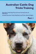 Australian Cattle Dog Tricks Training Australian Cattle Dog Tricks & Games Training Tracker & Workbook. Includes: Australian Cattle Dog Multi-Level Tr