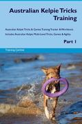 Australian Kelpie Tricks Training Australian Kelpie Tricks & Games Training Tracker & Workbook. Includes: Australian Kelpie Multi-Level Tricks, Games