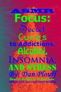 ASMR focus: secret cures to addictions, alcohol, insomnia, and stress