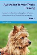 Australian Terrier Tricks Training Australian Terrier Tricks & Games Training Tracker & Workbook. Includes: Australian Terrier Multi-Level Tricks, Gam