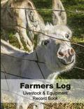 Farmers Log Livestock & Equipment Record Book: For Busy Farmers, Ranchers and Folks That Help Them