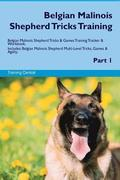 Belgian Malinois Shepherd Tricks Training Belgian Malinois Shepherd Tricks & Games Training Tracker & Workbook. Includes: Belgian Malinois Shepherd Mu