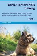 Border Terrier Tricks Training Border Terrier Tricks & Games Training Tracker & Workbook. Includes: Border Terrier Multi-Level Tricks, Games & Agility