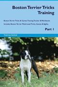 Boston Terrier Tricks Training Boston Terrier Tricks & Games Training Tracker & Workbook. Includes: Boston Terrier Multi-Level Tricks, Games & Agility