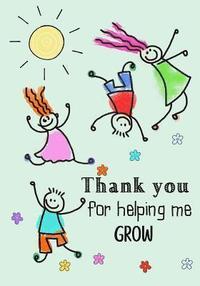 Thank you for helping me Grow: Teacher Notebook, Journal