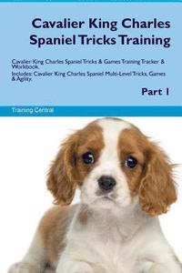 Cavalier King Charles Spaniel Tricks Training Cavalier King Charles Spaniel Tricks & Games Training Tracker & Workbook. Includes: Cavalier King Charle