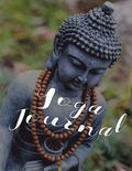 Yoga Journal: 4 Week Yoga Planner - Mindfulness Journal - B&w Interior - Buddha with Mala Beeds