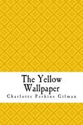 The Yellow Wallpaper: The Yellow Wall-paper. A Story