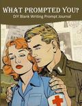 What Prompted You? DIY Blank Writing Prompts Journal: 60 Writing Prompts Journal and Doodle Space for Writers Romance