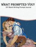 What Prompted You? DIY Blank Writing Prompts Journal: 60 Writing Prompts Journal and Doodle Space for Writers Young Romance