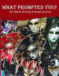 What Prompted You? DIY Blank Writing Prompts Journal: 60 Writing Prompts Journal and Doodle Space for Writers Harlequin Mask