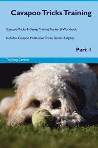 Cavapoo Tricks Training Cavapoo Tricks & Games Training Tracker & Workbook. Includes: Cavapoo Multi-Level Tricks, Games & Agility. Part 1