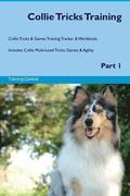 Collie Tricks Training Collie Tricks & Games Training Tracker & Workbook. Includes: Collie Multi-Level Tricks, Games & Agility. Part 1