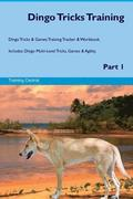 Dingo Tricks Training Dingo Tricks & Games Training Tracker & Workbook. Includes: Dingo Multi-Level Tricks, Games & Agility. Part 1