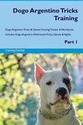 Dogo Argentino Tricks Training Dogo Argentino Tricks & Games Training Tracker & Workbook. Includes: Dogo Argentino Multi-Level Tricks, Games & Agility