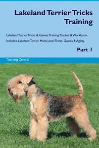 Lakeland Terrier Tricks Training Lakeland Terrier Tricks & Games Training Tracker & Workbook. Includes: Lakeland Terrier Multi-Level Tricks, Games & A
