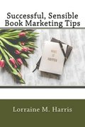 Successful, Sensible Book Marketing Tips