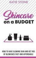 Skincare on a Budget: Simple, affordable Skin Care + DIY Recipes