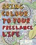 Bring Colour To Your Freelance Life: Adult Colouring Book for Freelancers and Entrepreneurs