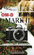 Olympus Om-D E M-10 Mark 2: Learning the Essentials