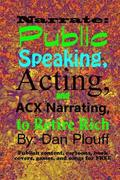 Narrate: public speaking, acting, and ACX narrating, to retire rich