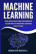 Machine Learning: Guia Paso a Paso Para Implementar Algoritmos de Machine Learning Con Python (Machine Learning En Espanol/ Machine Lear