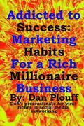 Addicted to success: Marketing habits for a rich millionaire business