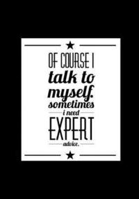 Of Course I Talk To Myself Sometimes I Need Expert Advice: Funny Quote  Journal, Notebook, Great Gift for Friends, Family or Coworkers, Humorous  Gag Gi